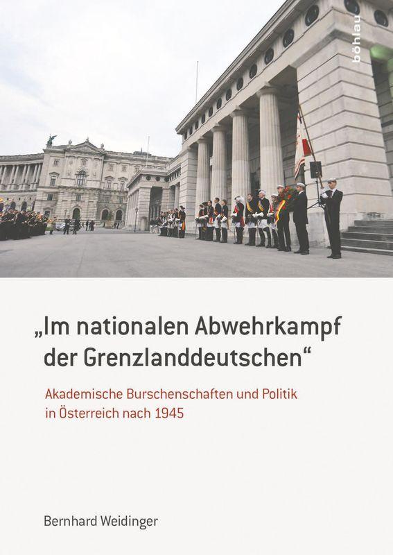 """Bucheinband von '"""" IM NATIONALEN ABWEHRKAMPF DER GRENZLANDDEUTSCHEN"""" - Akademische Burschenschaften und Politik in Österreich nach 1945'"""