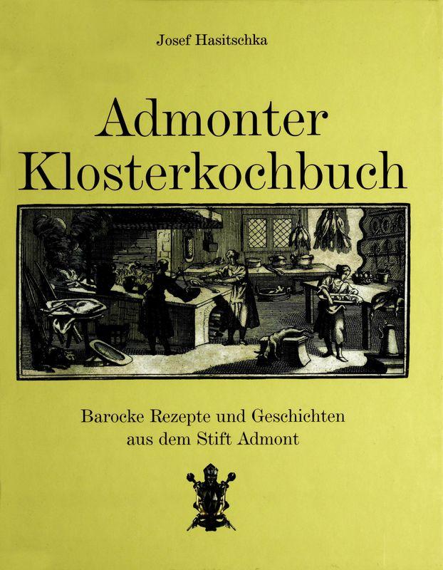 Bucheinband von 'Admonter Klosterkochbuch - Barocke Rezepte und Geschichten aus dem Stift Admont'