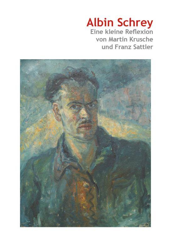 Bucheinband von 'Albin Schrey - Eine kleine Reflexion von Martin Krusche und Franz Sattler'