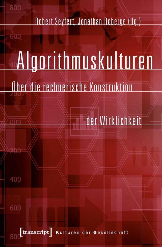 Cover of the book 'Algorithmuskulturen - Über die rechnerische Konstruktion der Wirklichkeit'