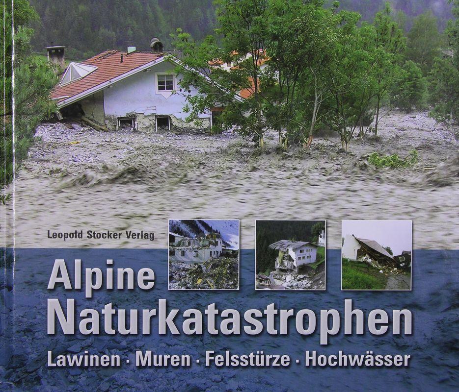 Bucheinband von 'Alpine Naturkatastrophen - Lawinen, Muren, Felsstürze, Hochwasser'