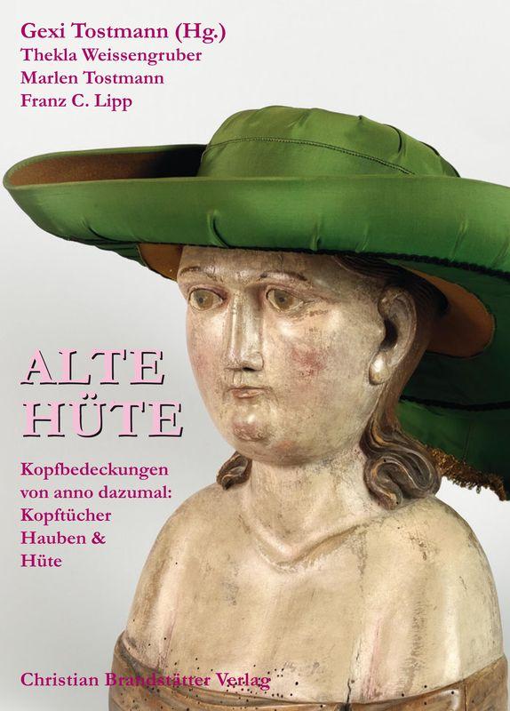 Bucheinband von 'Alte Hüte - Kopfbedeckungen von anno dazumal: Kopftücher, Hauben & Hüte'