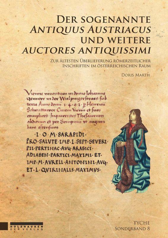 Bucheinband von 'Der sogenannte Antiquus Austriacus und weitere auctores antiquissimi - Zur ältesten Überlieferung römerzeitlicher Inschriften im österreichischen Raum'