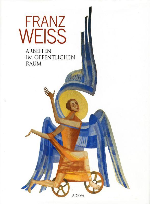 Bucheinband von 'FRANZ WEISS . Arbeiten im öffentlichen Raum'