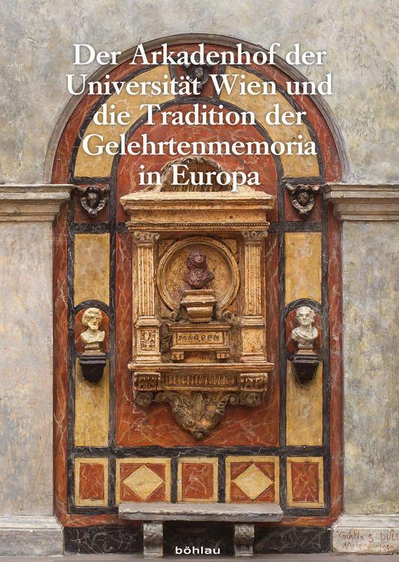 Bucheinband von 'Der Arkadenhof der Universität Wien und die Tradition der Gelehrtenmemoria in Europa'