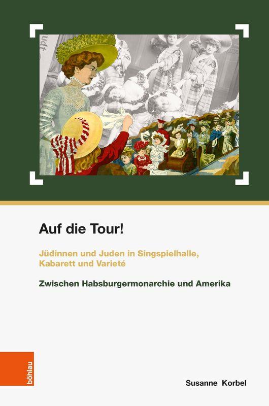 Cover of the book 'Auf die Tour! - Jüdinnen und Juden in Singspielhalle, Kabarett und Varieté'