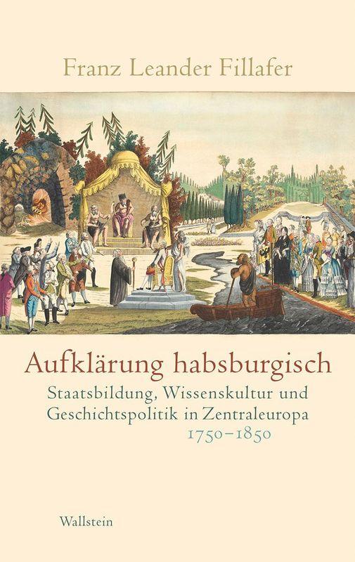 Bucheinband von 'Aufklärung habsburgisch - Staatsbildung, Wissenskultur und Geschichtspolitik in Zentraleuropa 1750–1850'