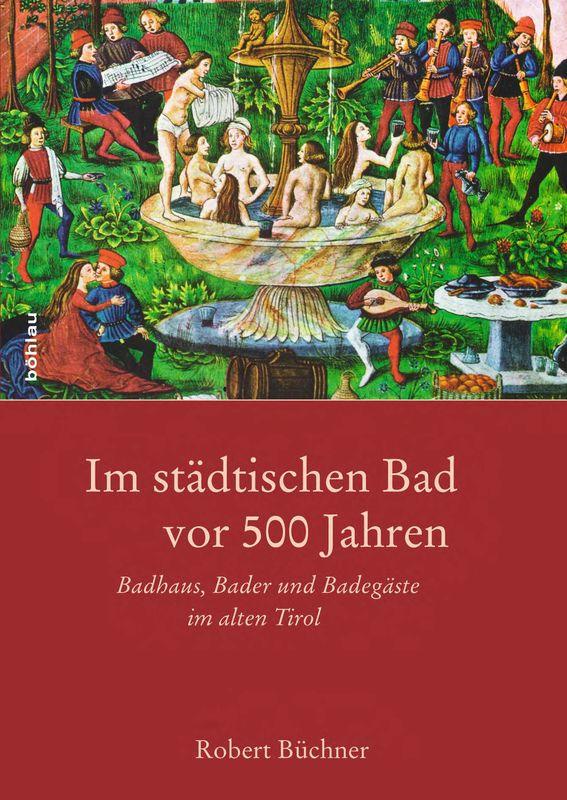 Bucheinband von 'Im städtischen Bad vor 500 Jahren - Badhaus, Bader und Badegäste im alten Tirol'