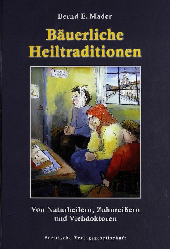 Bucheinband von 'Bäuerliche Heiltraditionen - Von Naturheilern, Zahnreißern und Viehdoktoren'