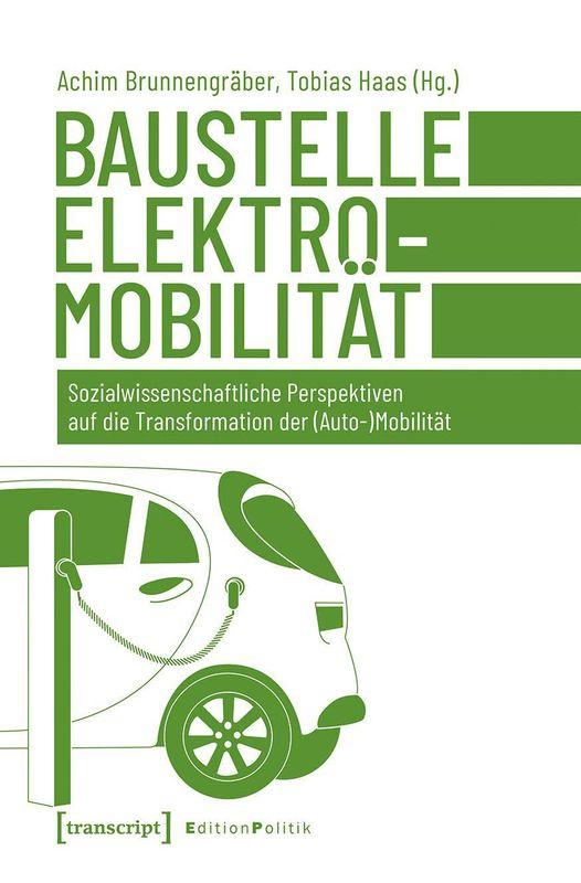 Cover of the book 'Baustelle Elektromobilität - Sozialwissenschaftliche Perspektiven auf die Transformation der (Auto-)Mobilität'