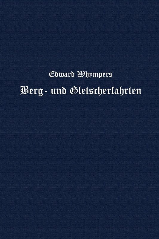 Bucheinband von 'Berg- und Gletscherfahrten in den Alpen in den Jahren 1860 bis 1869'