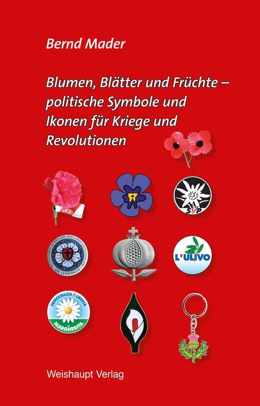 Bucheinband von 'Blumen, Blätter und Früchte - Politische Symbole und Ikonen für Kriege und Revolutionen'