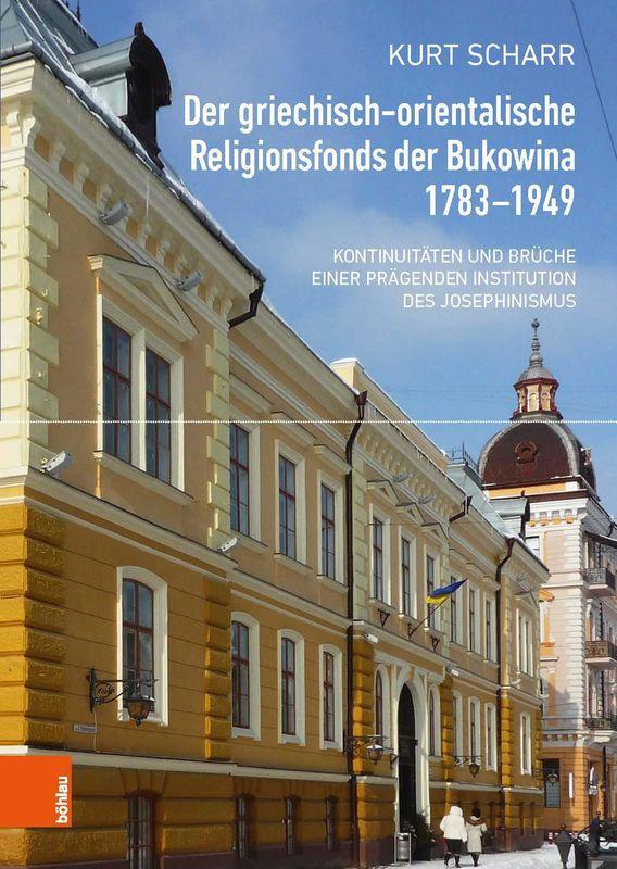 Bucheinband von 'Der griechisch-orientalische Religionsfonds der Bukowina 1783–1949 - Kontinuitäten und Brüche einer prägenden Institution des Josephinismus'
