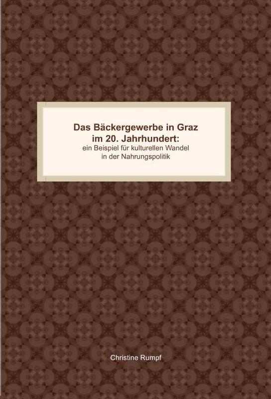 Bucheinband von 'Das Bäckergewerbe in Graz im 20. Jahrhundert - Ein Beispiel für kulturellen Wandel in der Nahrungsproduktion'