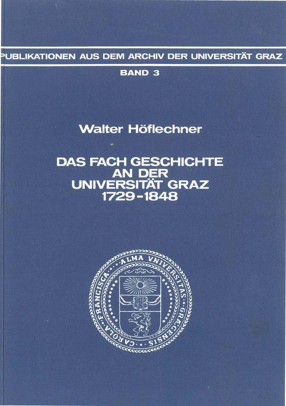 Cover of the book 'Das Fach Geschichte an der Universität Graz 1729-1848, Volume 3'