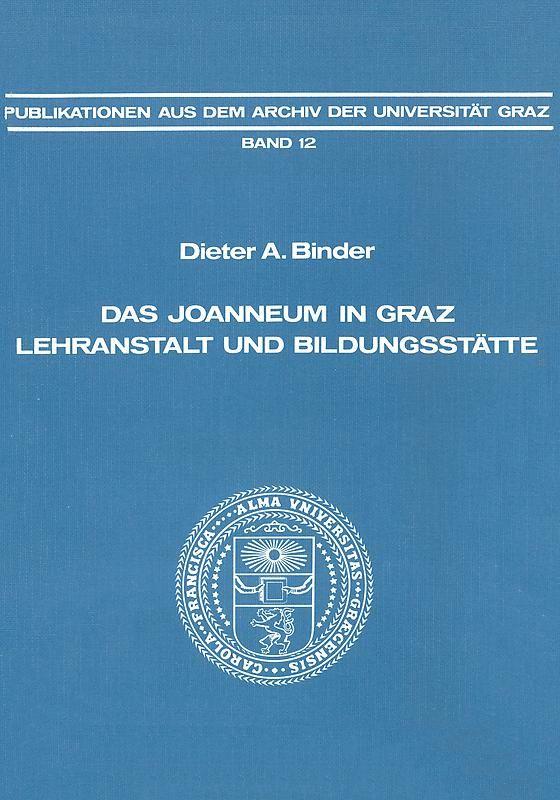 Bucheinband von 'Das Joanneum in Graz Lehranstalt und Bildungsstätte - Ein Beitrag zur Entwicklung des technischen und naturwissenschaftlichen Unterrichts im 19. Jahrhundert, Band 12'