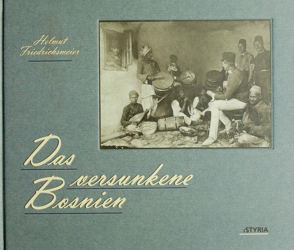 Bucheinband von 'Das versunkene Bosnien - Die photographische Reise des k.u.k. Oberleutnants Emil Balcarek durch Bosnien-Herzegowina 1907/08'