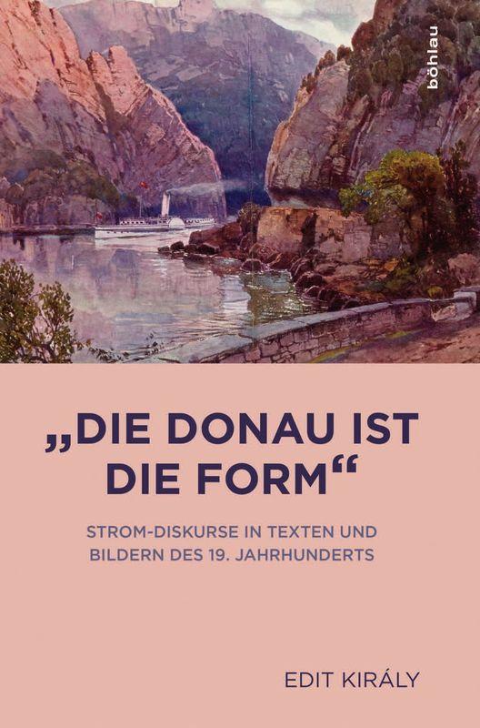 Bucheinband von '»Die Donau ist die Form« - Strom-Diskurse in Texten und Bildern des 19. Jahrhunderts'