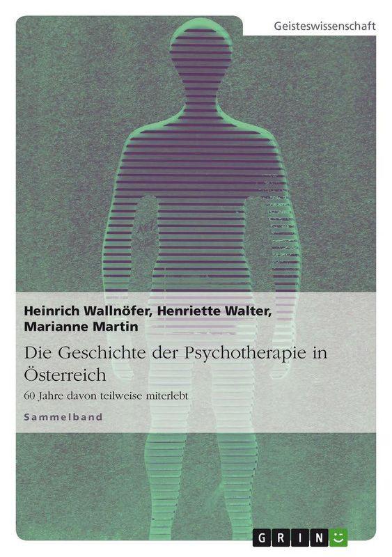 Bucheinband von 'Die Geschichte der Psychotherapie in Österreich - 60 Jahre davon teilweise miterlebt'