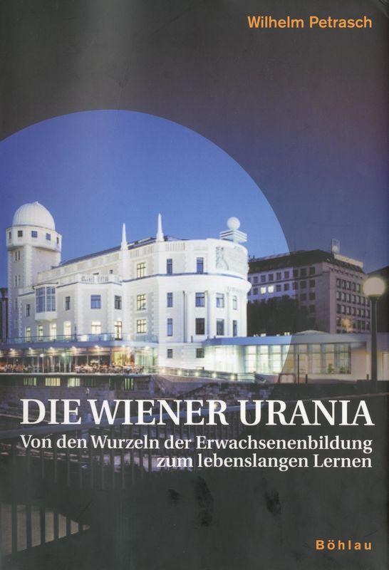 Bucheinband von 'Die Wiener Urania - Von den Wurzeln der Erwachsenenbildung zum lebenslangen Lernen'