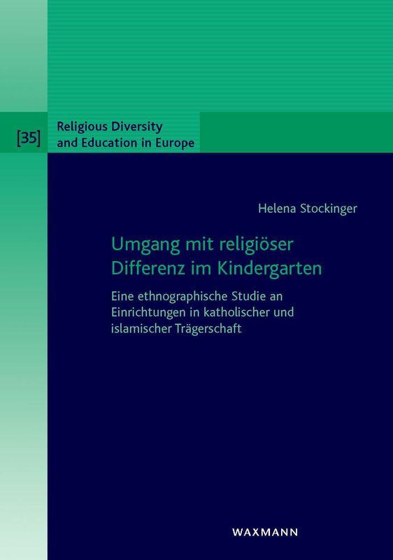 Bucheinband von 'Umgang mit religiöser Differenz im Kindergarten - Eine ethnographische Studie an Einrichtungen in katholischer und islamischer Trägerschaft'