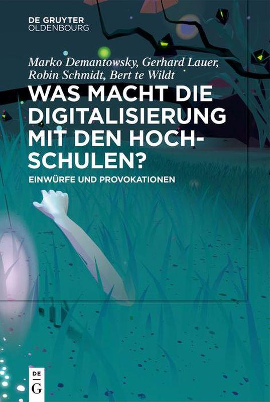 Bucheinband von 'Was macht die Digitalisierung mit den Hochschulen? - Einwürfe und Provokationen'