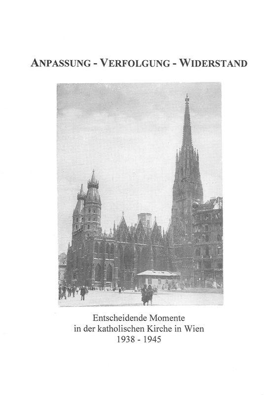 Cover of the book 'Anpassung - Verfolgung - Widerstand - Entscheidende Momente in der katholischen Kirche in Wien 1938-1945'