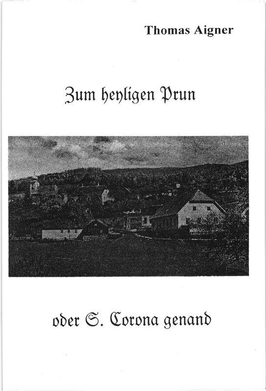 Bucheinband von 'Zum heyligen Prun oder S. Corona genand - Beiträge zur Geschichte des Wallfahrtsortes im südlichen Wienerwald'