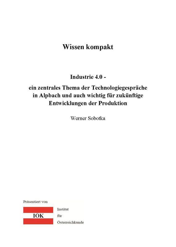 Bucheinband von 'Wissen kompakt - Industrie 4.0 - ein zentrales Thema der Technologiegespräche in Alpbach und auch wichtig für zukünftige Entwicklungen der Produktion'