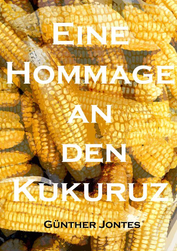Bucheinband von 'Eine Hommage an den Kukuruz'