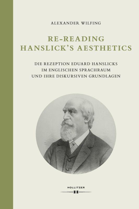 Bucheinband von 'Re-Reading Hanslick's Aesheticts - Die Rezeption Eduard Hanslicks im englischen Sprachraum und ihre diskursiven Grundlagen'