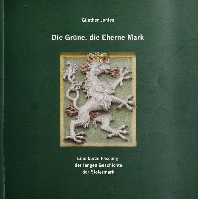 Bucheinband von 'Die Grüne, die Eherne Mark - Eine kurze Fassung der langen Geschichte der Steiermark'