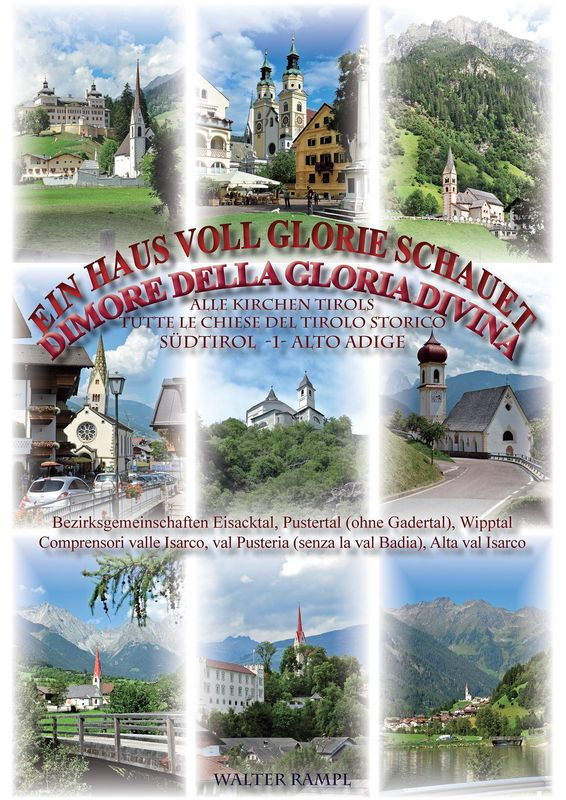 Cover of the book 'Ein Haus voll Glorie schauet - Alle Kirchen Tirols, Südtirol -1- Alto Adige, Volume 4'