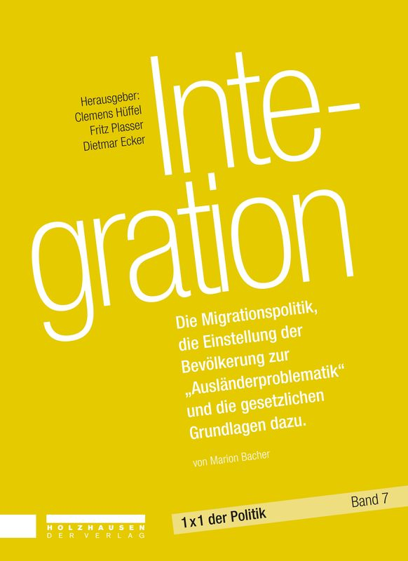 """Bucheinband von '1x1 der Politik - Integration - Die Migrationspolitik, die Einstellung der Bevölkerung zur """"Ausländerproblematik"""" und die gesetzlichen Grundlagen dazu, Band 7'"""