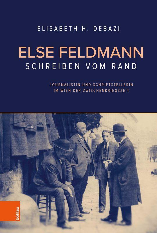 Bucheinband von 'Else Feldmann: Schreiben vom Rand - Journalistin und Schriftstellerin im Wien der Zwischenkriegszeit'