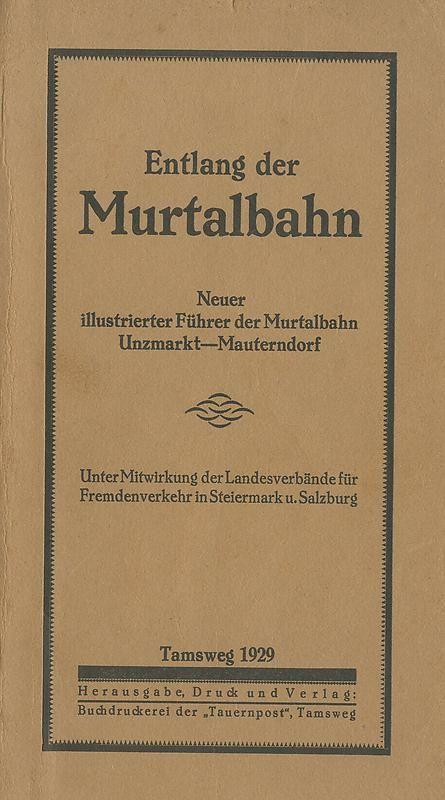 Bucheinband von 'Entlang der Murtalbahn - Neuer illustrierter Führer der Murtalbahn, Unzmark-Mauterndorf'