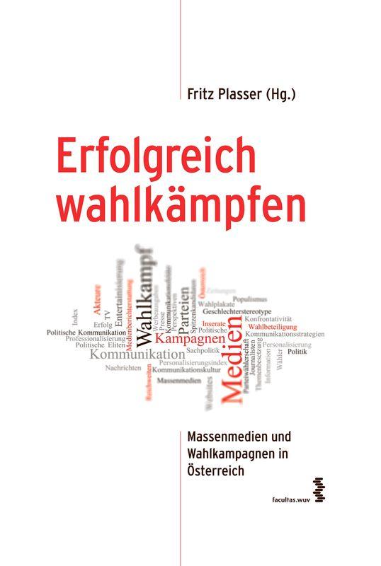 Cover of the book 'Erfolgreich wahlkämpfen - Massenmedien und Wahlkampagnen in Österreich, Volume 32'