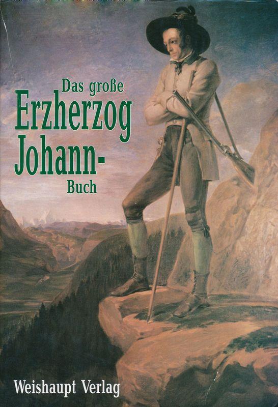 Bucheinband von 'Das große Erzherzog Johann-Buch - Kulturpolitik der Steirischen Landwirtschaftsgesellschaft'