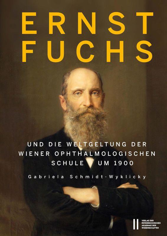Bucheinband von 'Ernst Fuchs (1851-1930) - und die Weltgeltung der Wiener Ophthalmologischen Schule um 1900'