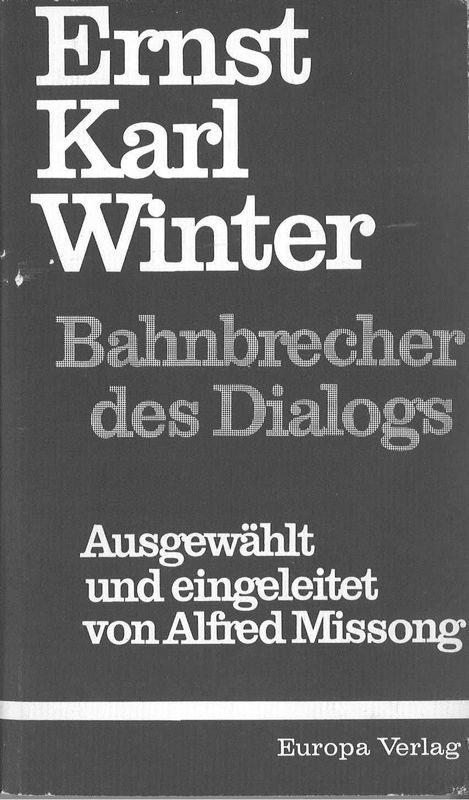 Bucheinband von 'Ernst Karl Winter - Bahnbrecher des Dialogs - Ausgewählt und eingeleitet von Alfred Missong, Band 1'