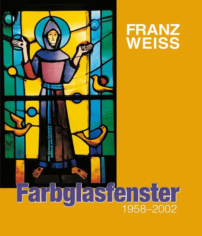 Bucheinband von 'FRANZ WEISS . Farbglasfenster - 1958 - 2002'