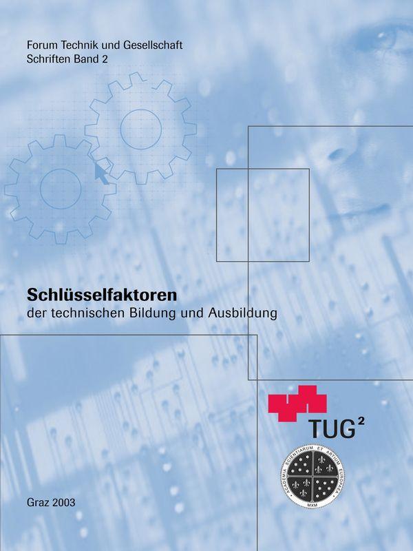Bucheinband von 'Schlüsselfaktoren der technischen Bildung und Ausbildung - Publikation zur Festveranstaltung am 25. November 2002 an der Technischen Universität Graz, Band 2'