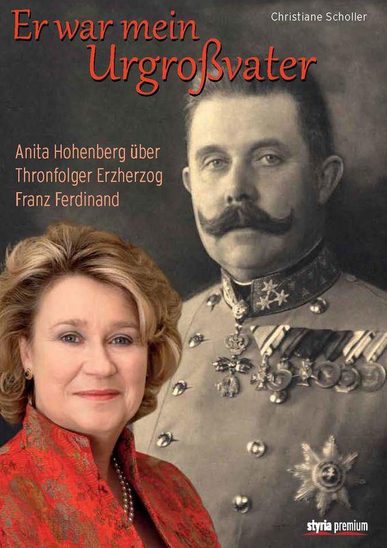 Bucheinband von 'Er war mein Urgroßvater - Anita Hohenberg über Thronfolger Erzherzog Franz Ferdinand'