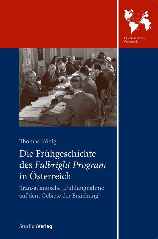 """Bucheinband von 'Die Frühgeschichte des Fulbright Program in Österreich - Transatlantische """"Fühlungnahme auf dem Gebiete der Erziehung""""'"""