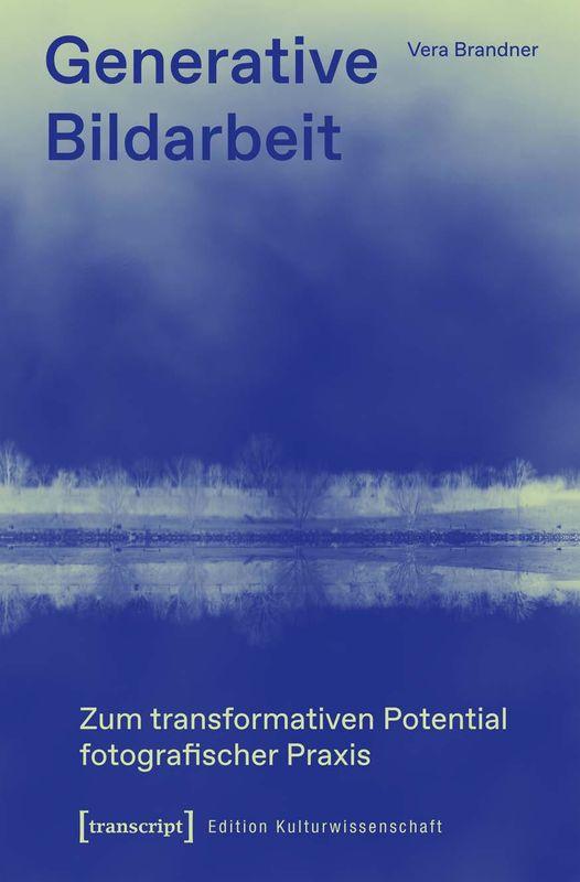 Bucheinband von 'Generative Bildarbeit - Zum transformativen Potential fotografischer Praxis'
