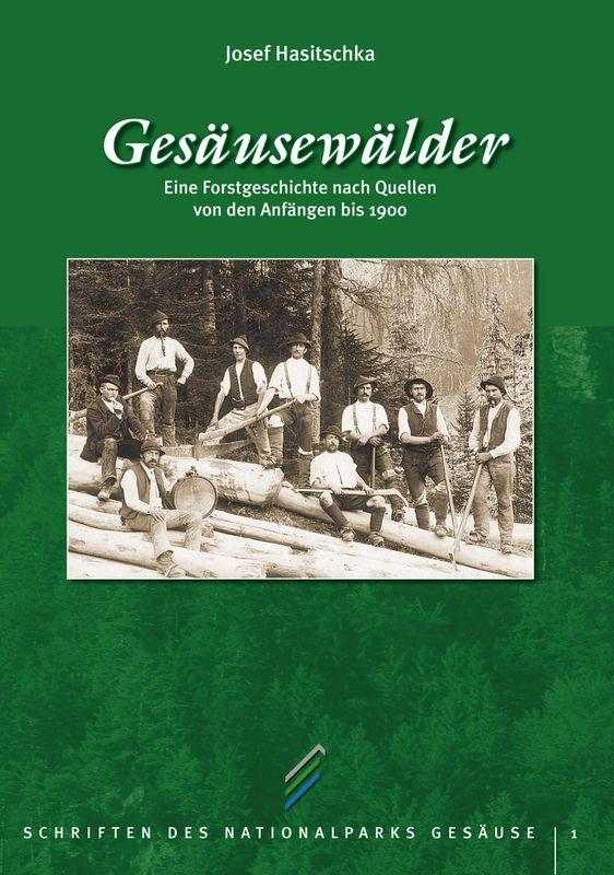 Bucheinband von 'Gesäusewälder - Eine Forstgeschichte nach Quellen von den Anfängen bis 1900, Band 1'