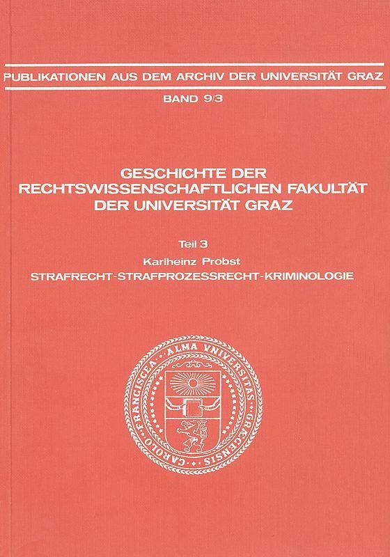 Bucheinband von 'Geschichte der Rechtswissenschaftlichen Fakultät der Universität Graz - Teil 3: Strafrecht - Strafprozessrecht - Kriminologie, Band 9/3'