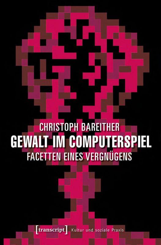 Cover of the book 'Gewalt im Computerspiel - Facetten eines Vergnügens'
