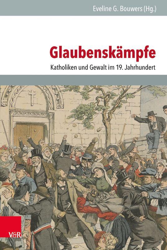 Bucheinband von 'Glaubenskämpfe - Katholiken und Gewalt im 19. Jahrhundert'