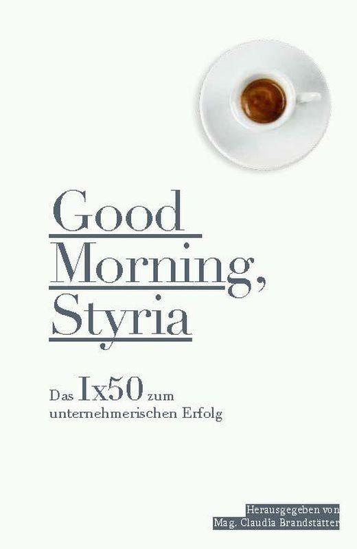 Bucheinband von Good Morning, Styria - Das Ix50 zum unternehmerischen Erfolg